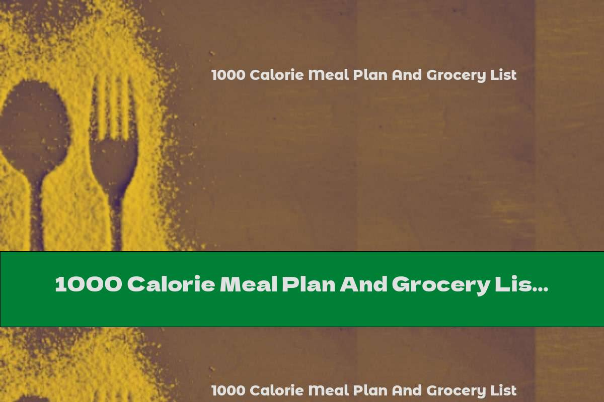 1000 Calorie Meal Plan And Grocery List