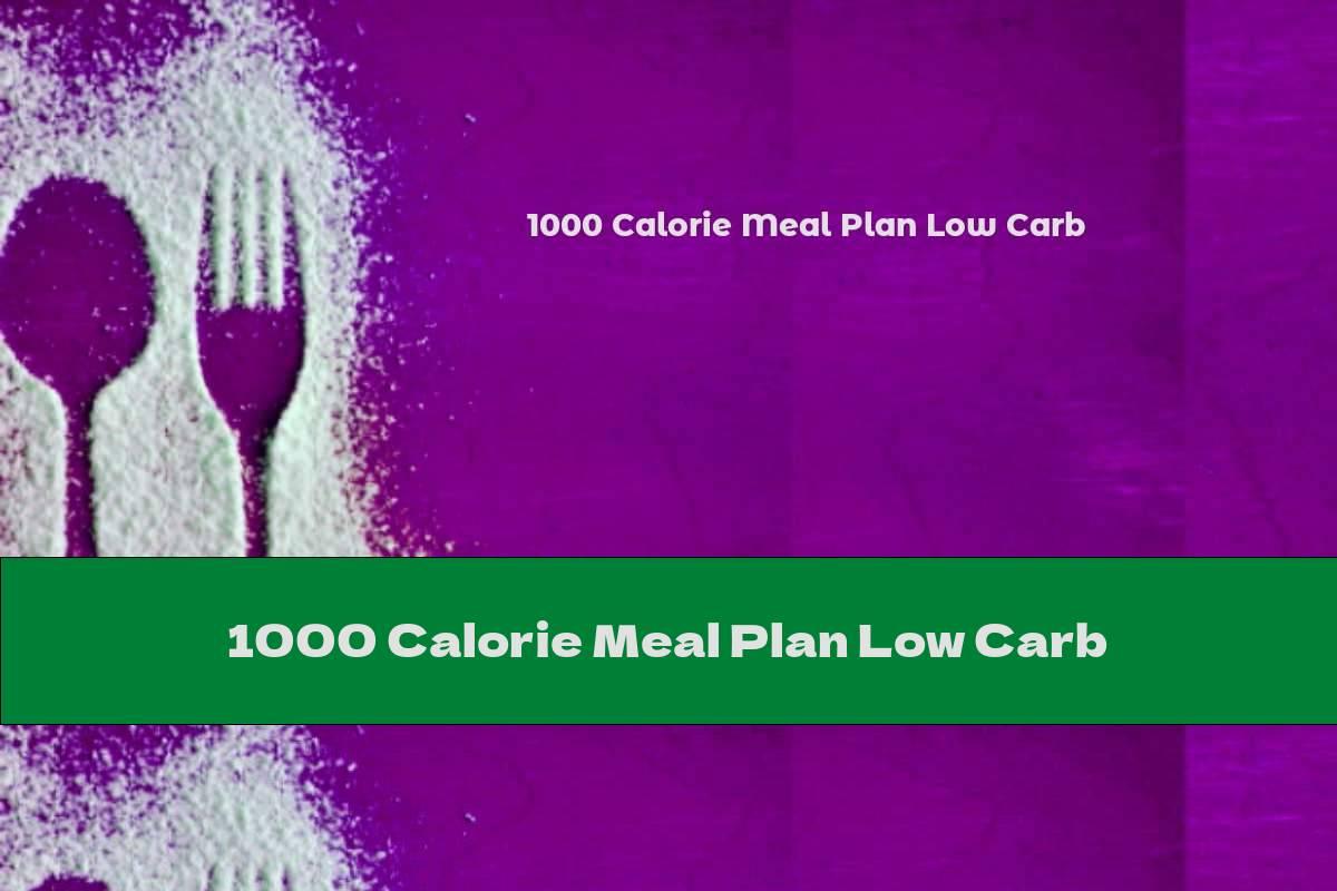1000 Calorie Meal Plan Low Carb