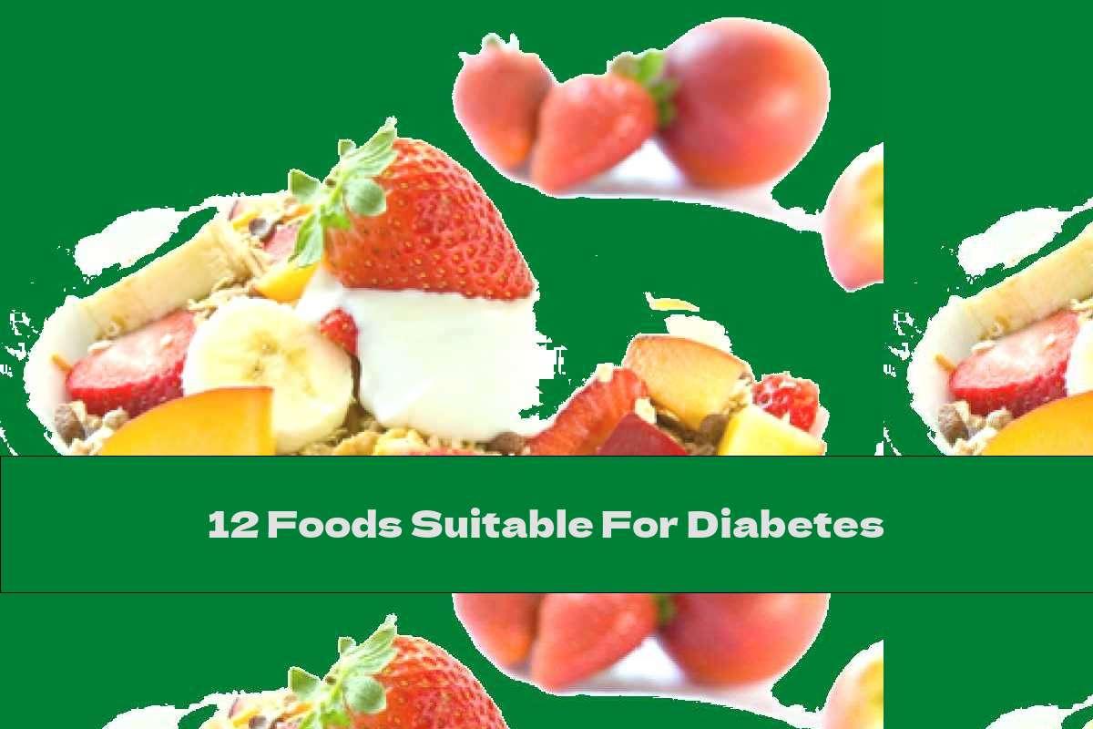 12 Foods Suitable For Diabetes