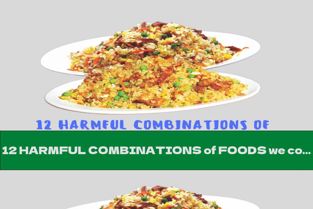 12 HARMFUL COMBINATIONS of FOODS we consume EVERY DAY