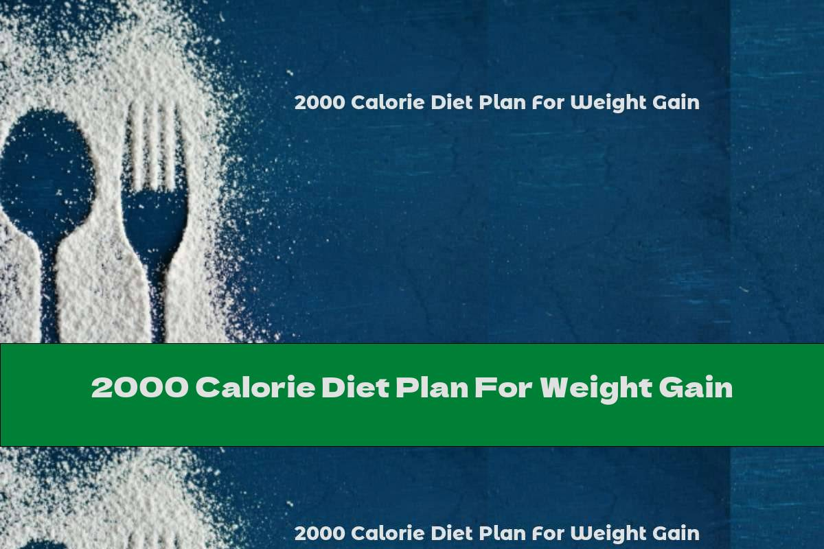2000 Calorie Diet Plan For Weight Gain