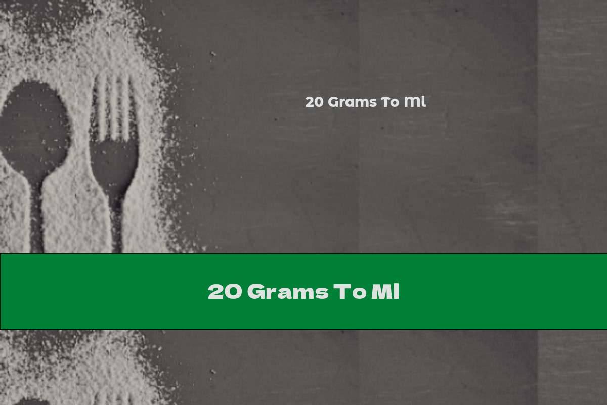 20 Grams To Ml