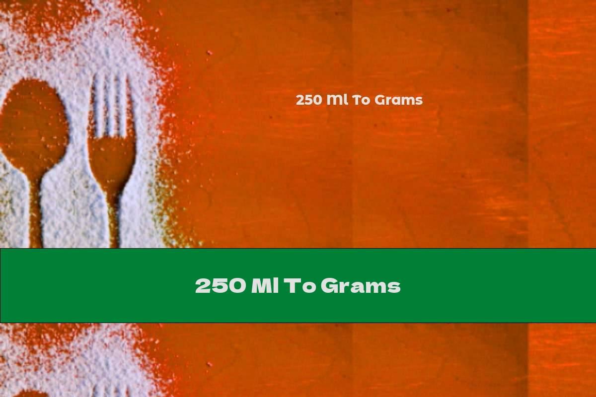 250 Ml To Grams