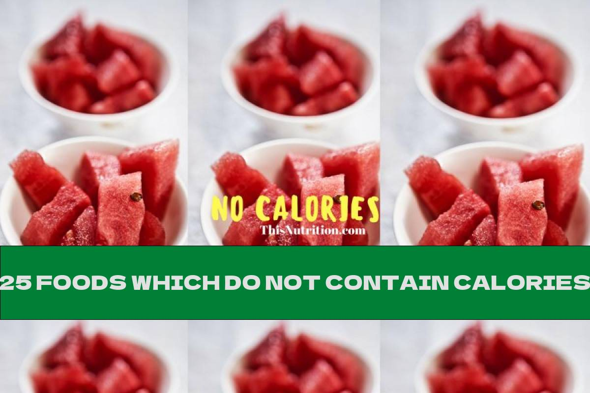 25 FOODS WHICH DO NOT CONTAIN CALORIES