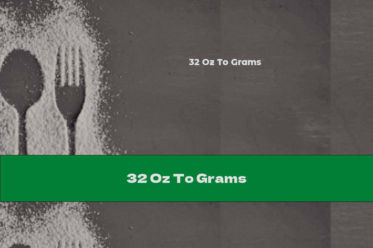 32 Oz To Grams