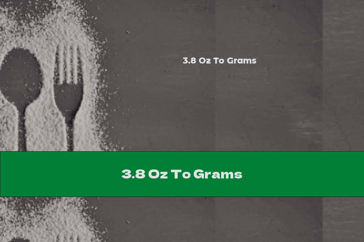 3.8 Oz To Grams