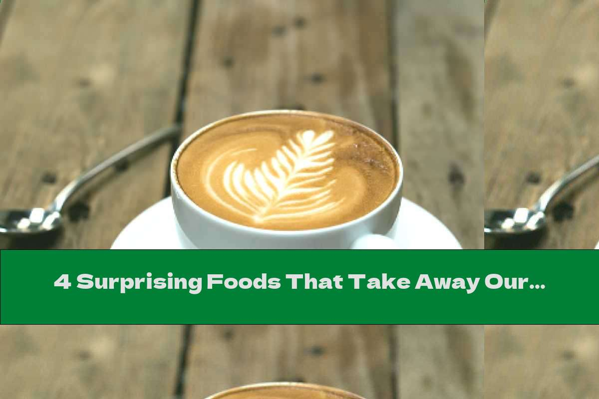 4 Surprising Foods That Take Away Our Energy