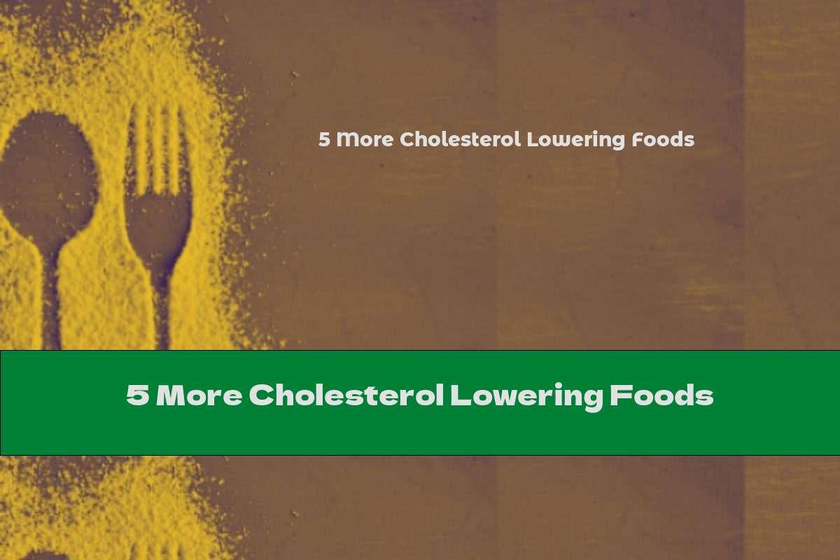 5 More Cholesterol Lowering Foods