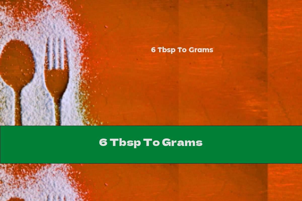 6 Tbsp To Grams