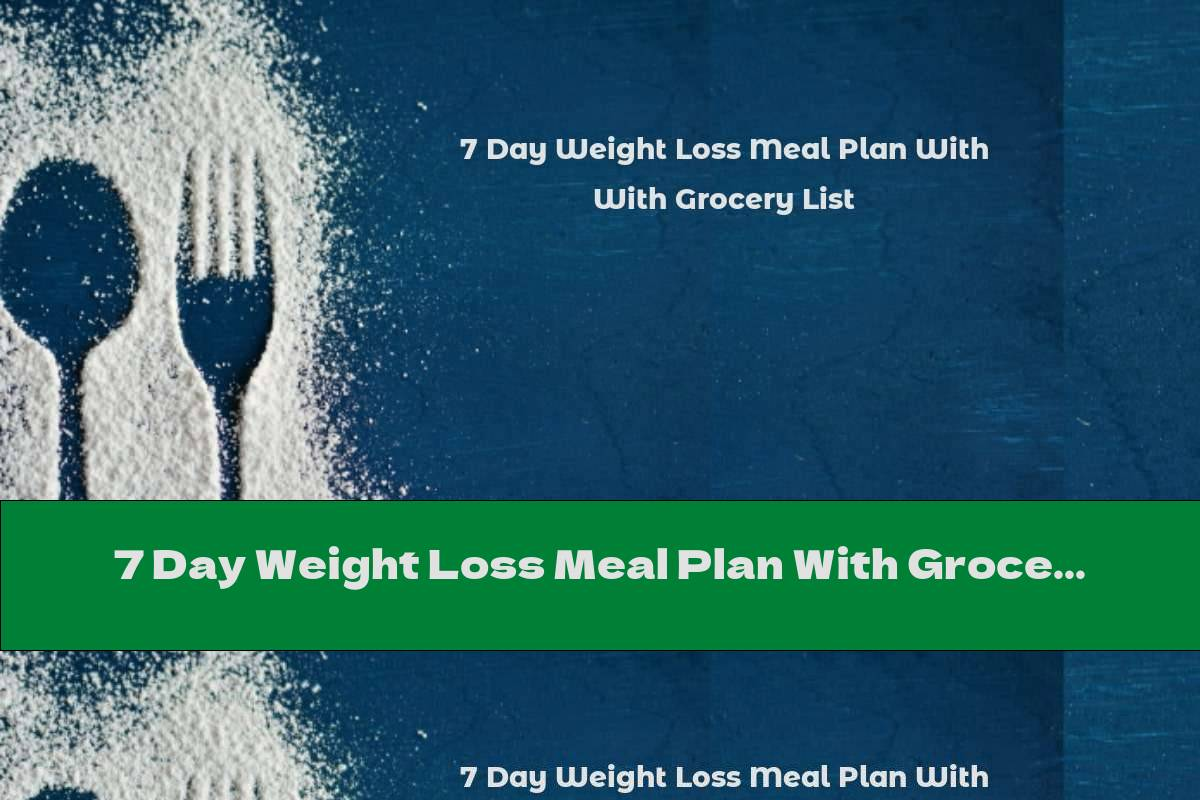 7 Day Weight Loss Meal Plan With Grocery List