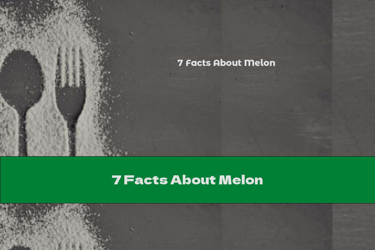 7 Facts About Melon