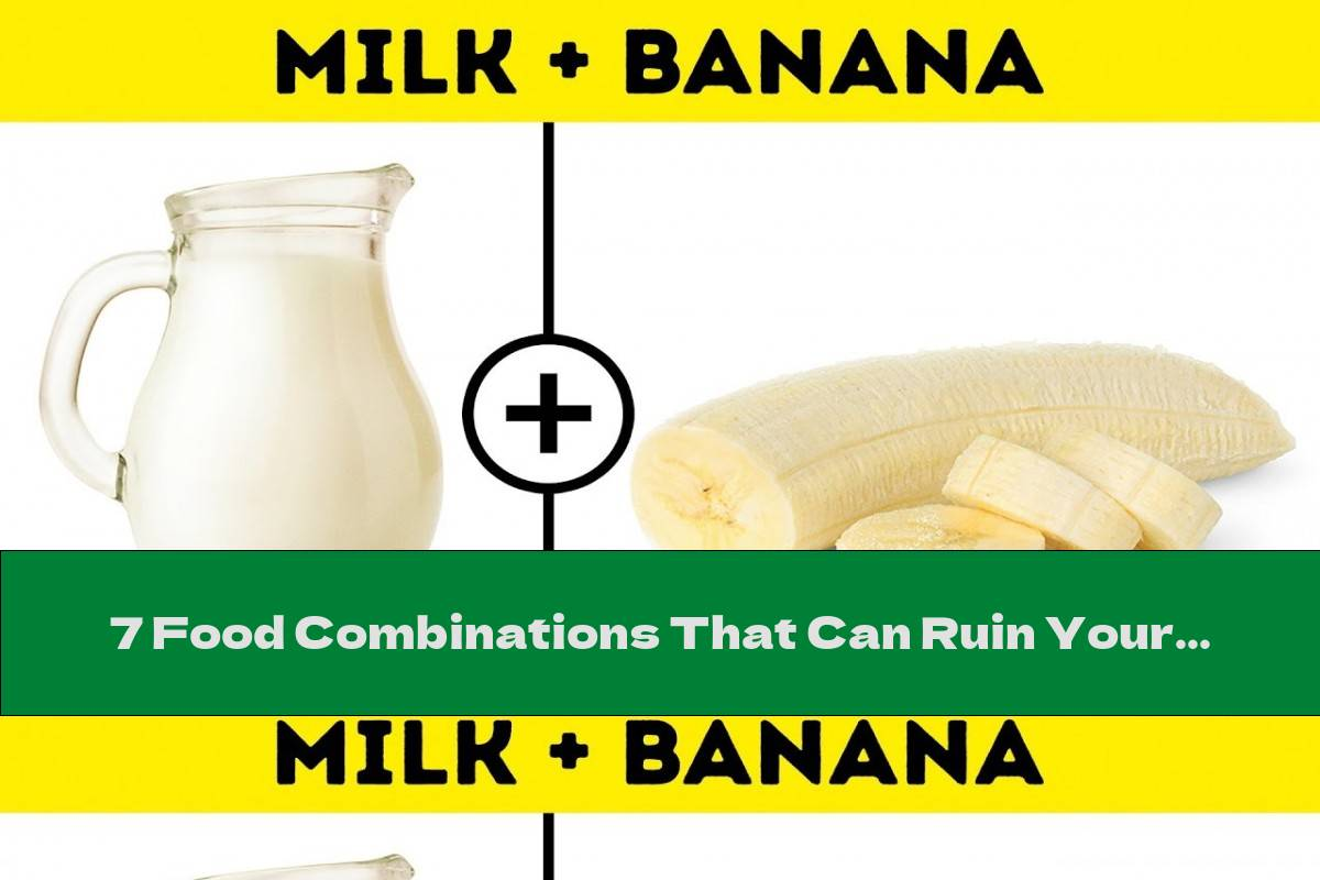 7 Food Combinations That Can Ruin Your Day