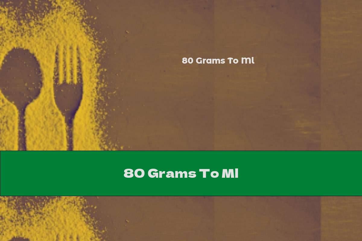 80 Grams To Ml
