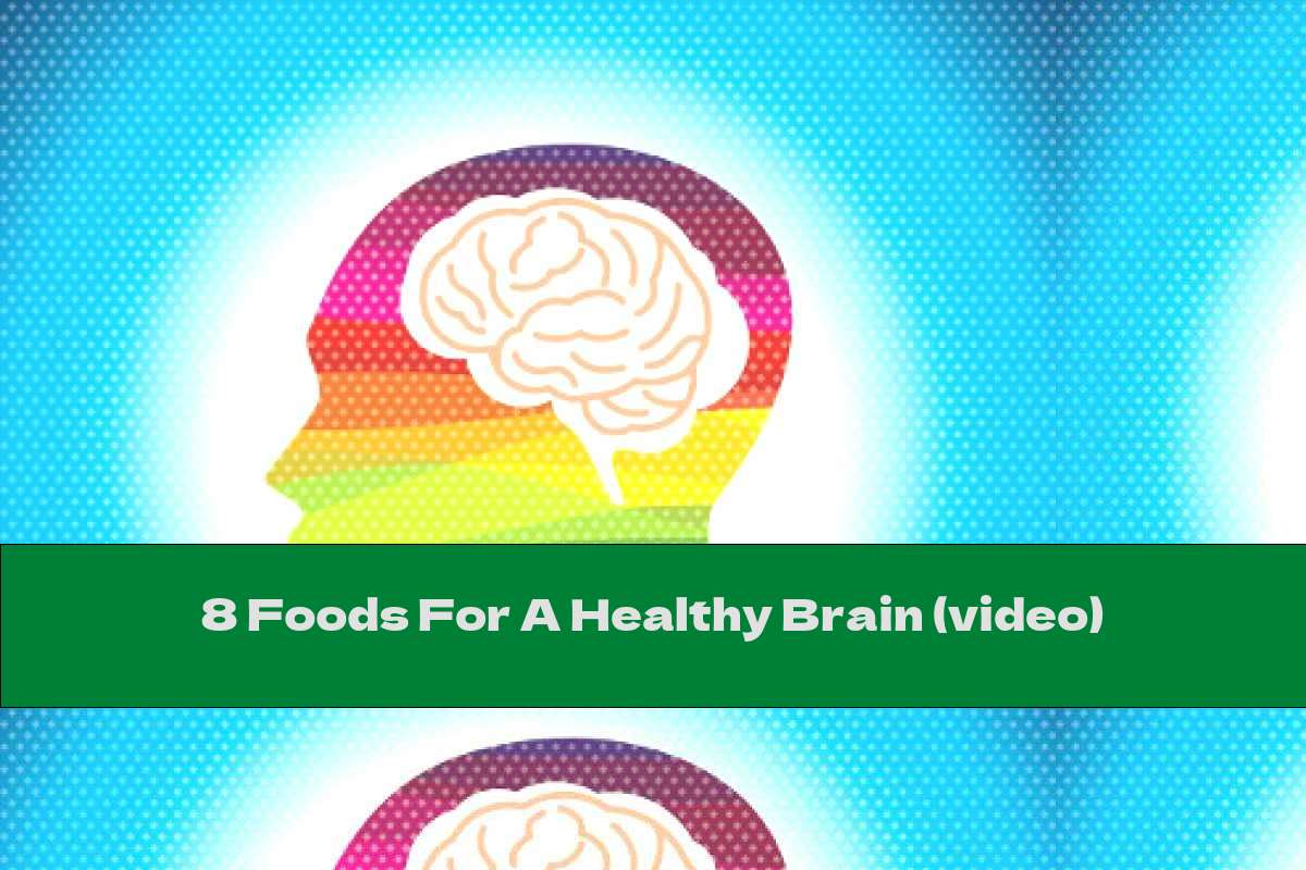 8 Foods For A Healthy Brain (video)