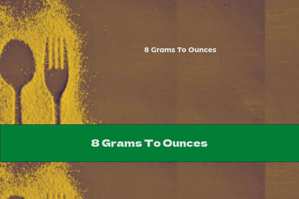 8 Grams To Ounces