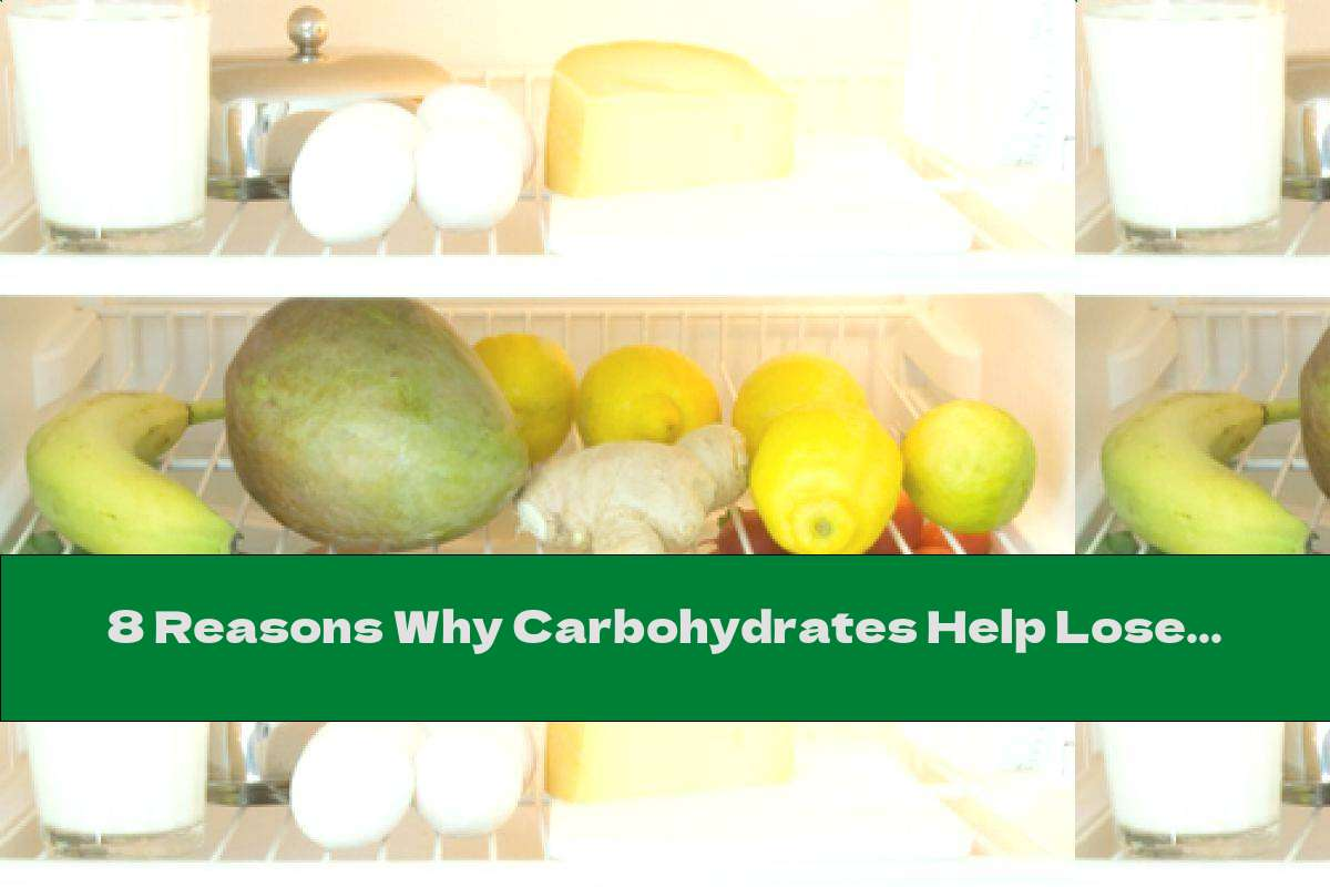 8 Reasons Why Carbohydrates Help Lose Weight