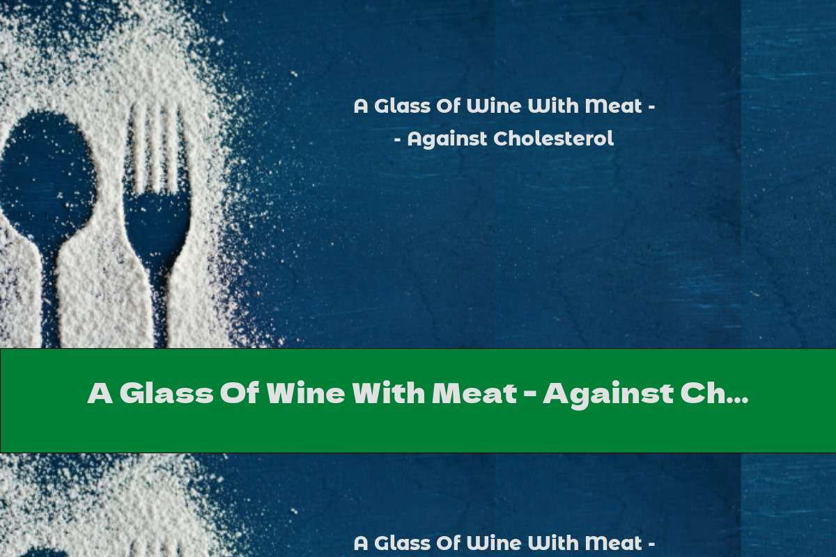 A Glass Of Wine With Meat - Against Cholesterol