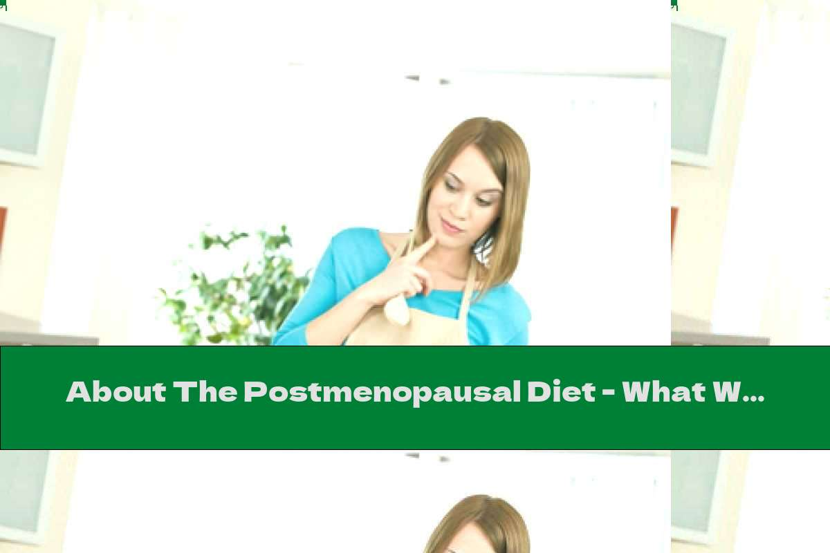 About The Postmenopausal Diet - What We Need To Know