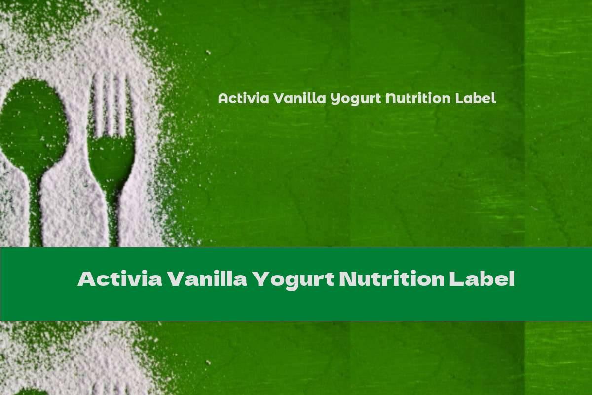 Activia Vanilla Yogurt Nutrition Label