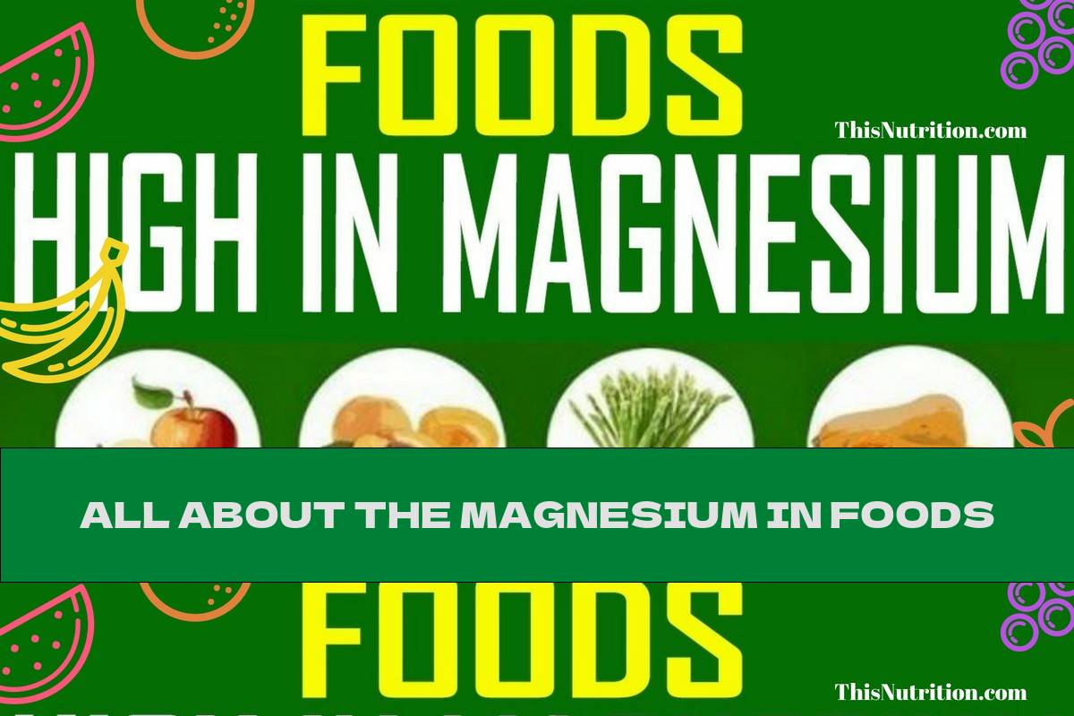 ALL ABOUT THE MAGNESIUM IN FOODS