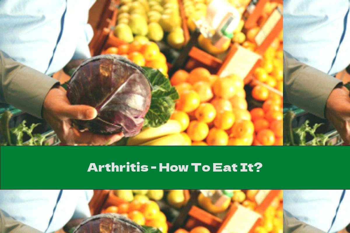 Arthritis - How To Eat It?