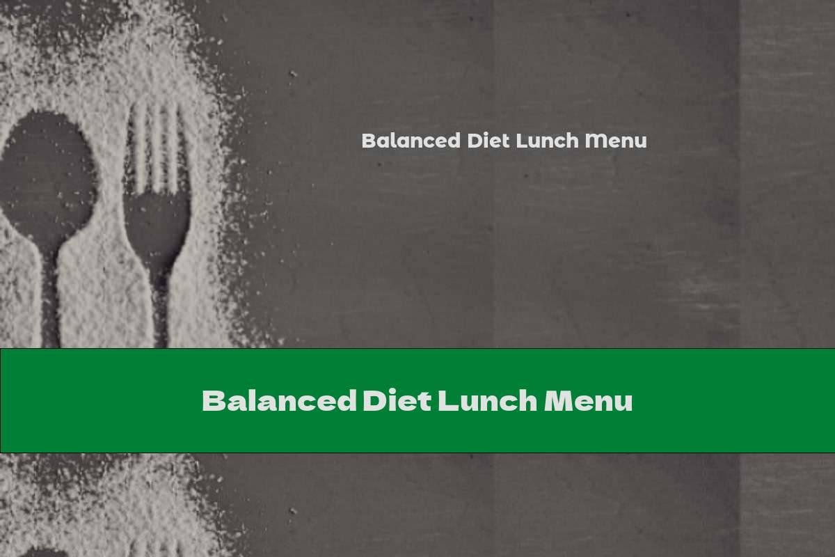 Balanced Diet Lunch Menu