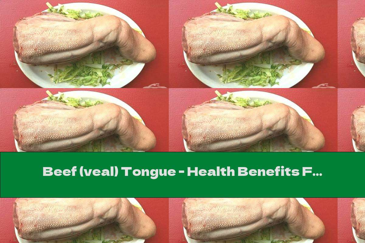 Beef (veal) Tongue - Health Benefits For The Body And Use In Cooking