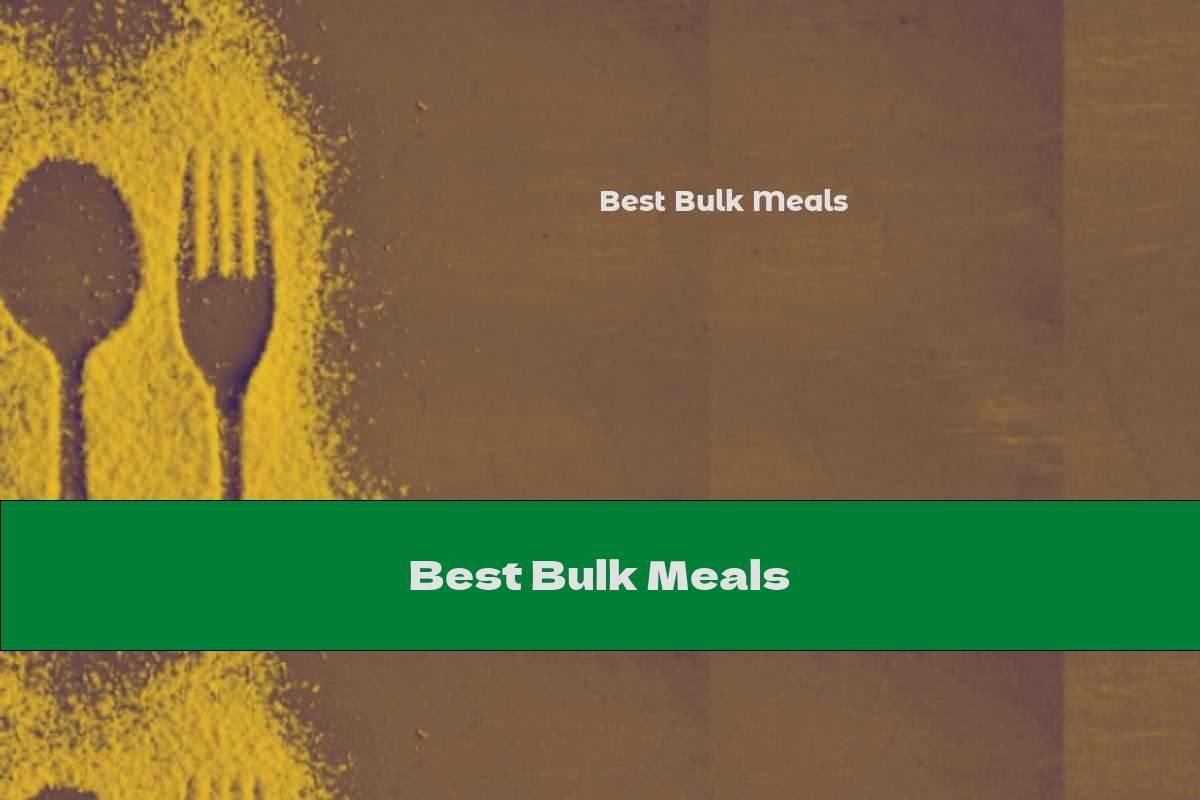 Best Bulk Meals