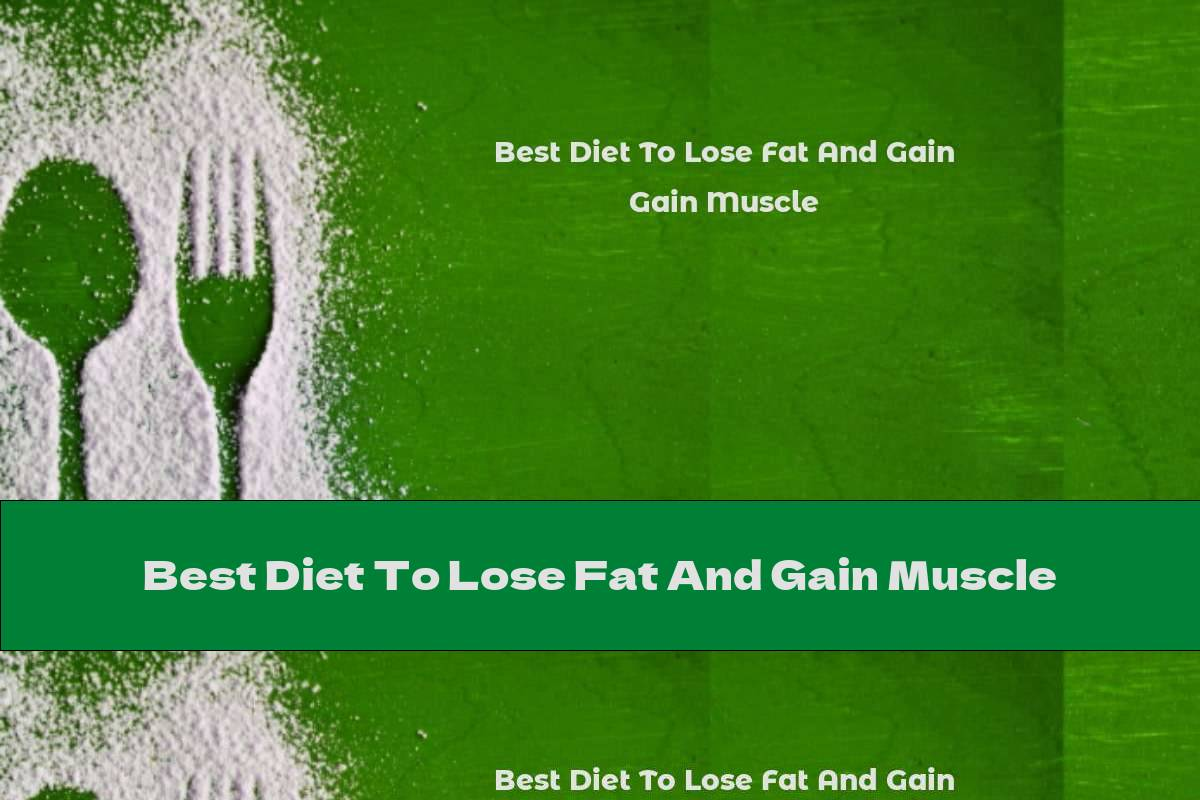 Best Diet To Lose Fat And Gain Muscle