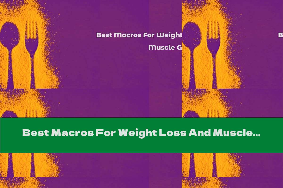 Best Macros For Weight Loss And Muscle Gain