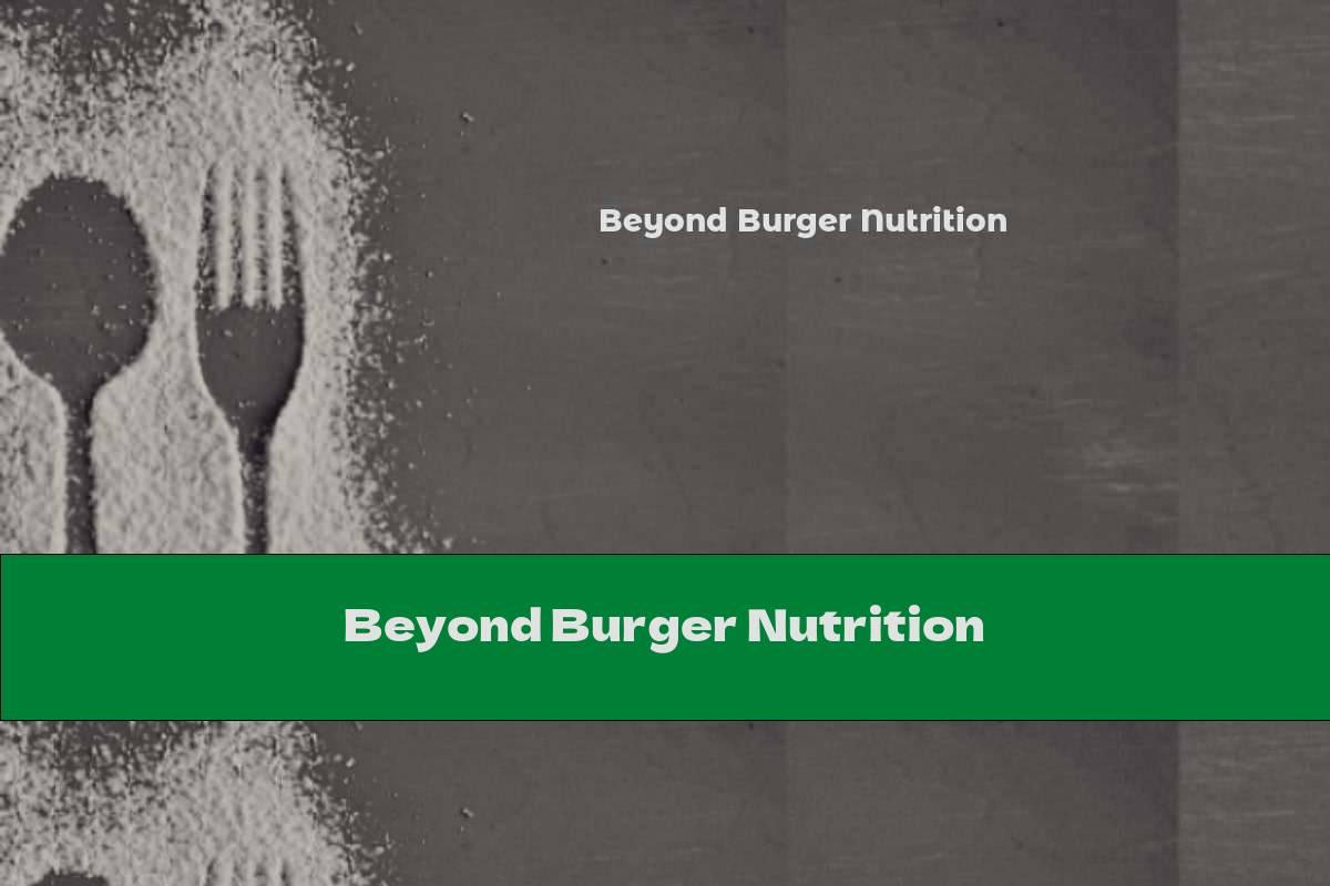 Beyond Burger Nutrition