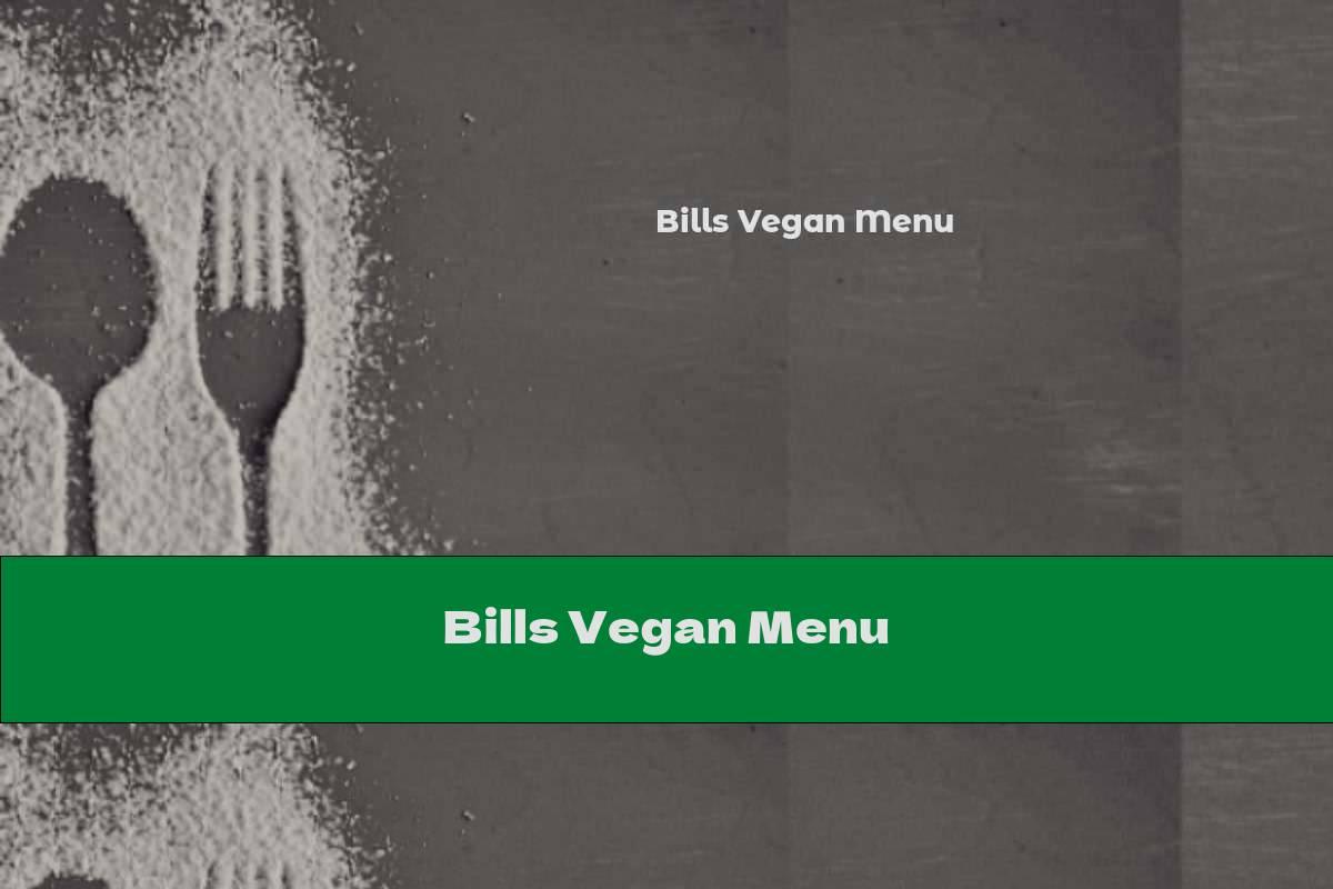 Bills Vegan Menu