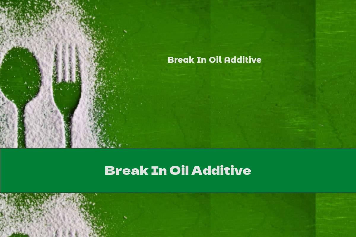 Break In Oil Additive