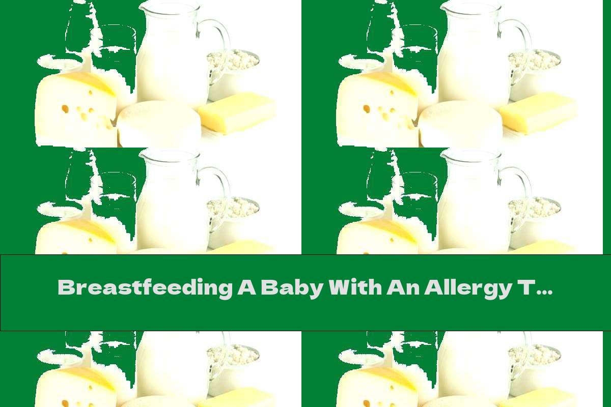 Breastfeeding A Baby With An Allergy To Cow's Milk Protein
