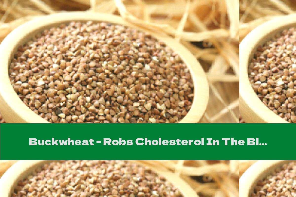 Buckwheat - Robs Cholesterol In The Blood