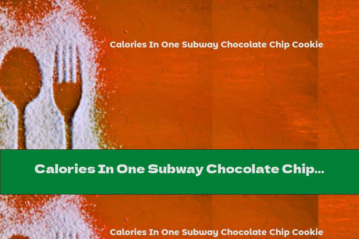 Calories In One Subway Chocolate Chip Cookie