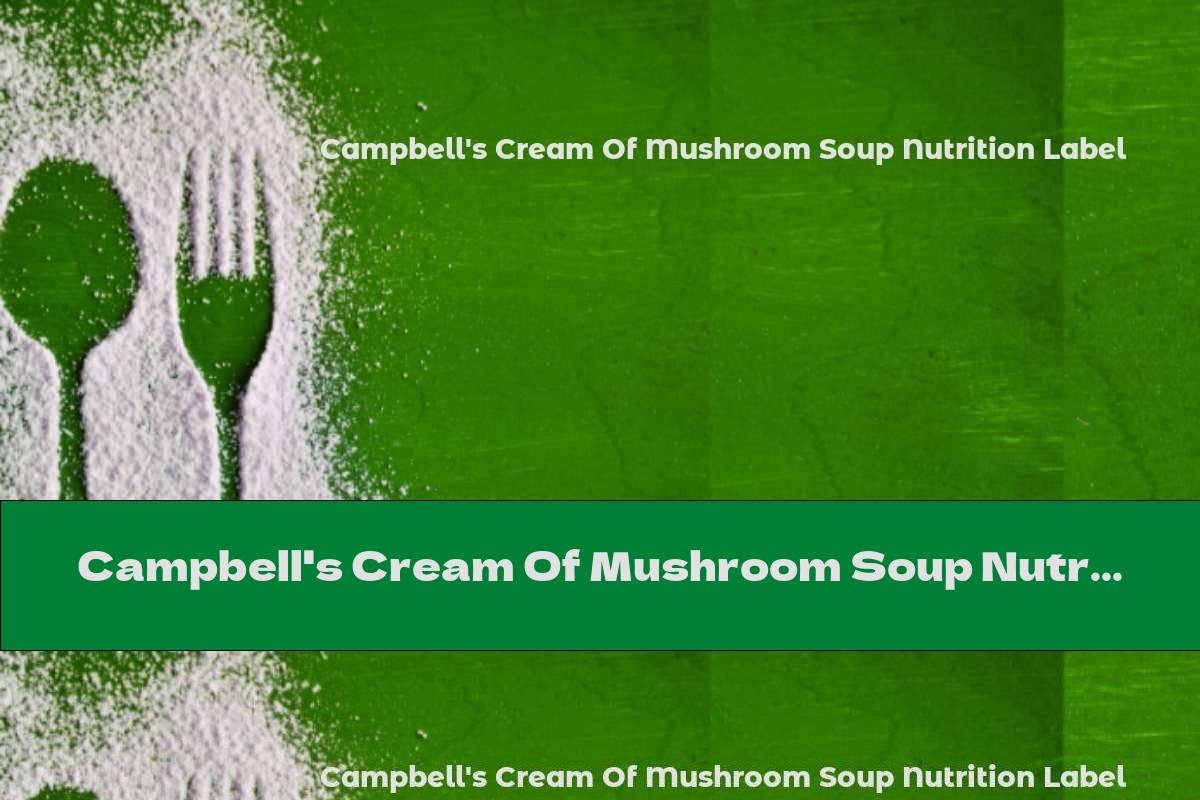 Campbell's Cream Of Mushroom Soup Nutrition Label