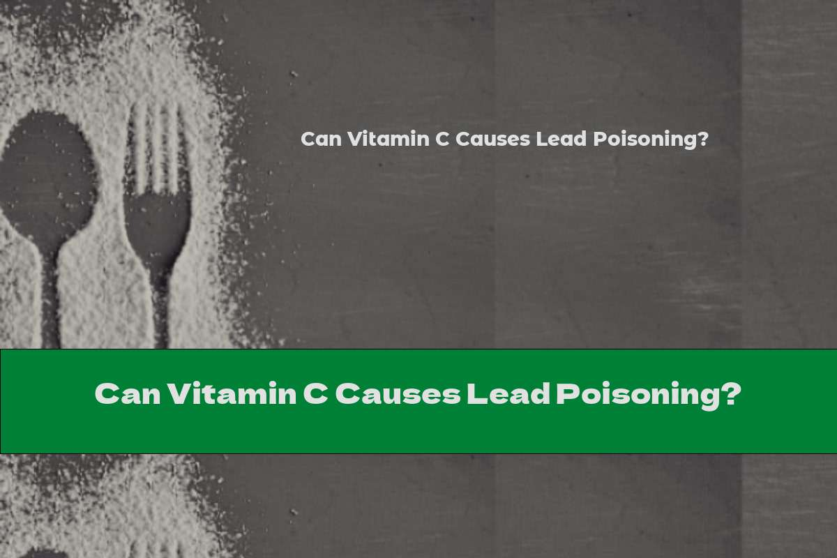 Can Vitamin C Causes Lead Poisoning?