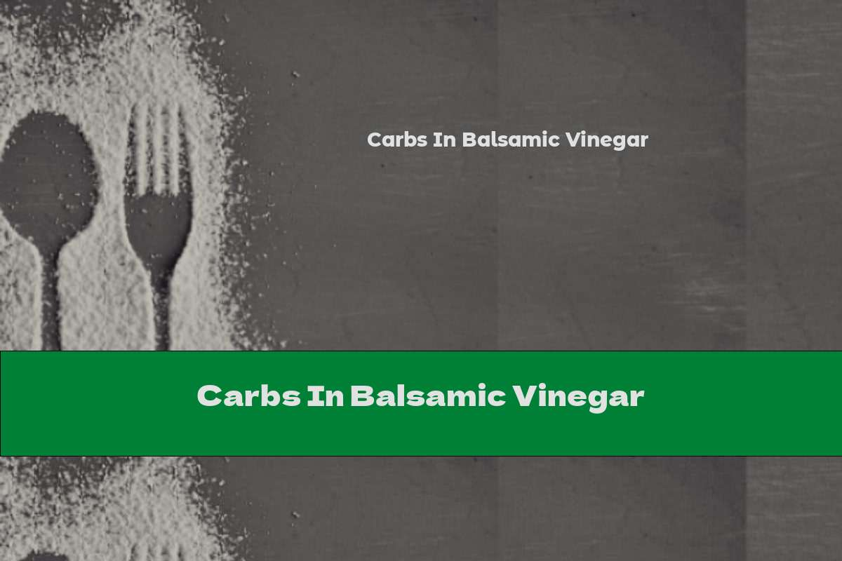 Carbs In Balsamic Vinegar