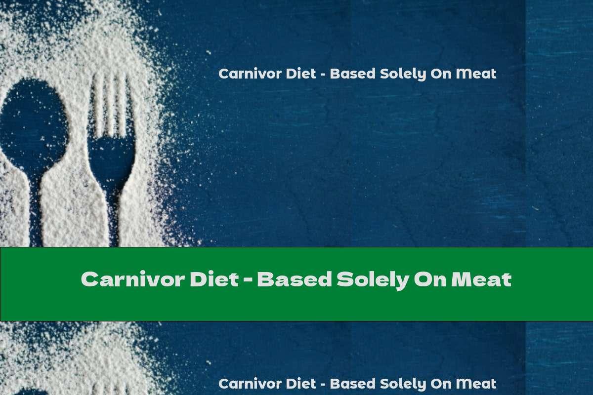 Carnivor Diet - Based Solely On Meat