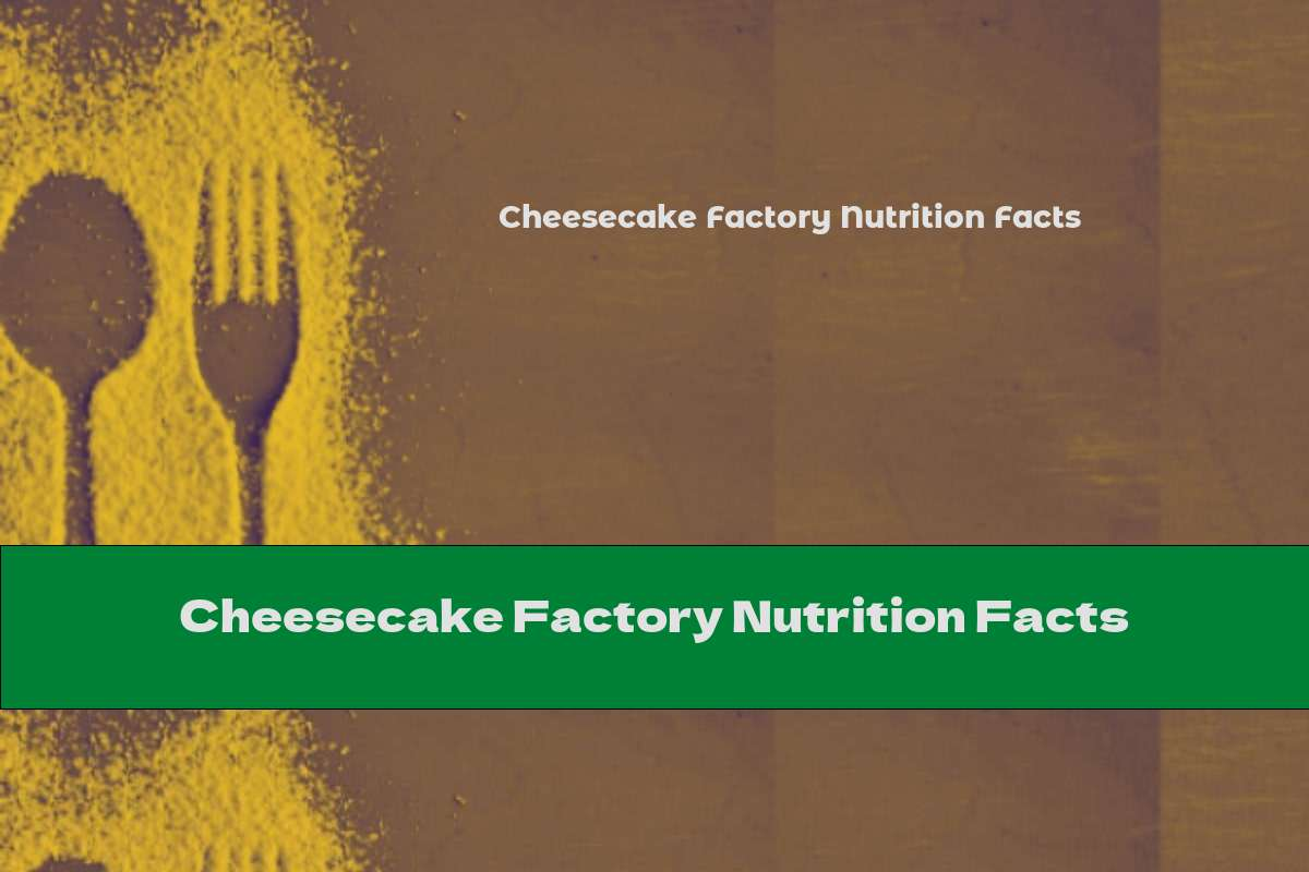 Cheesecake Factory Nutrition Facts