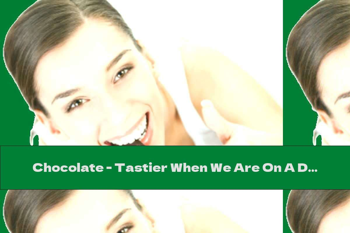 Chocolate - Tastier When We Are On A Diet