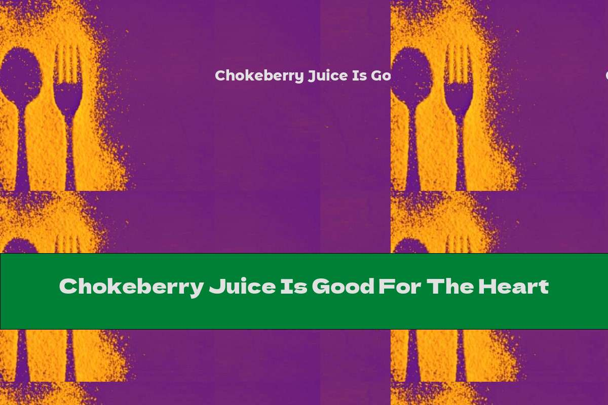 Chokeberry Juice Is Good For The Heart