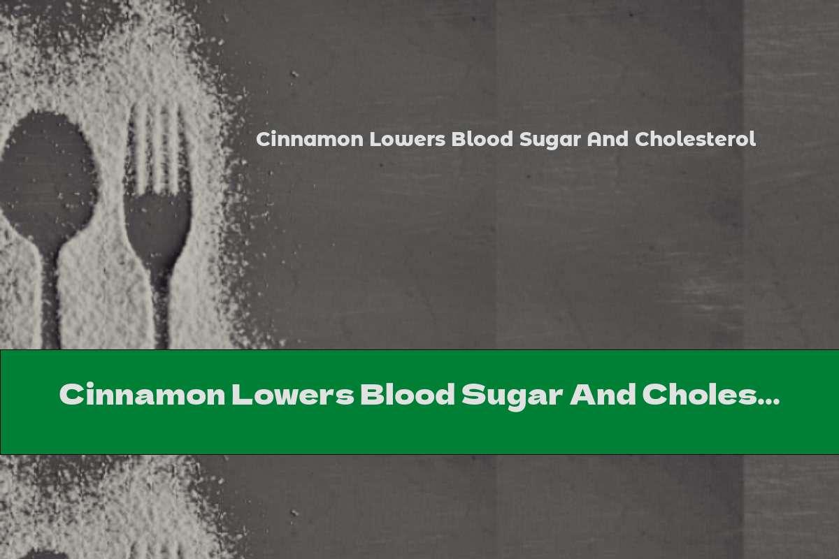 Cinnamon Lowers Blood Sugar And Cholesterol