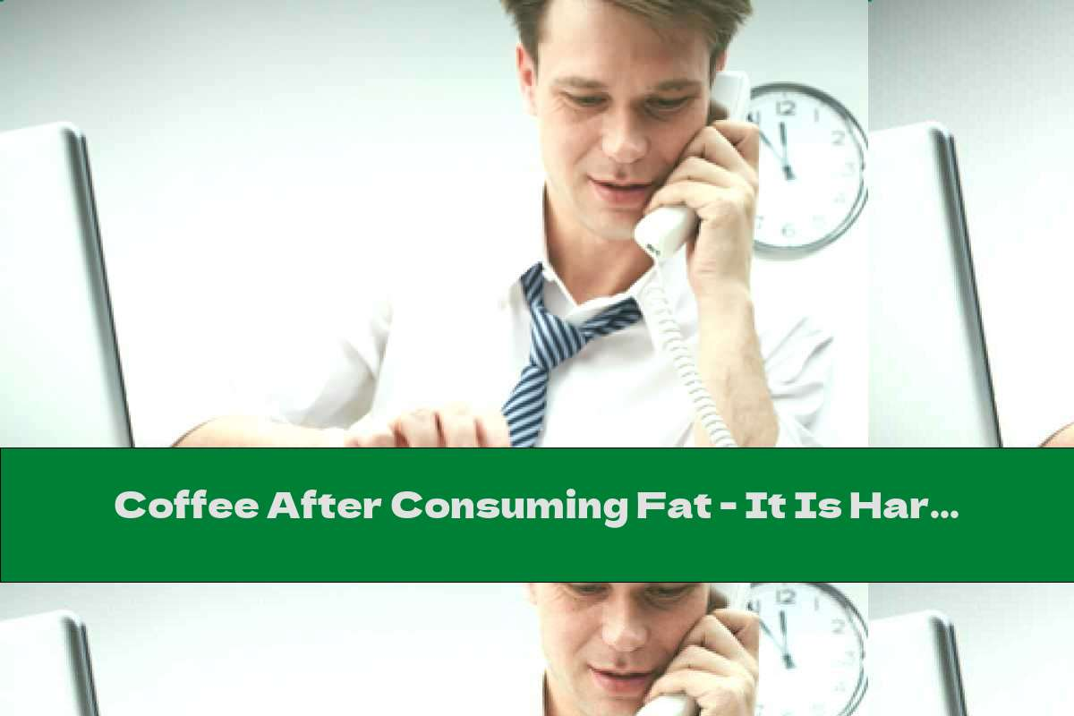Coffee After Consuming Fat - It Is Harmful