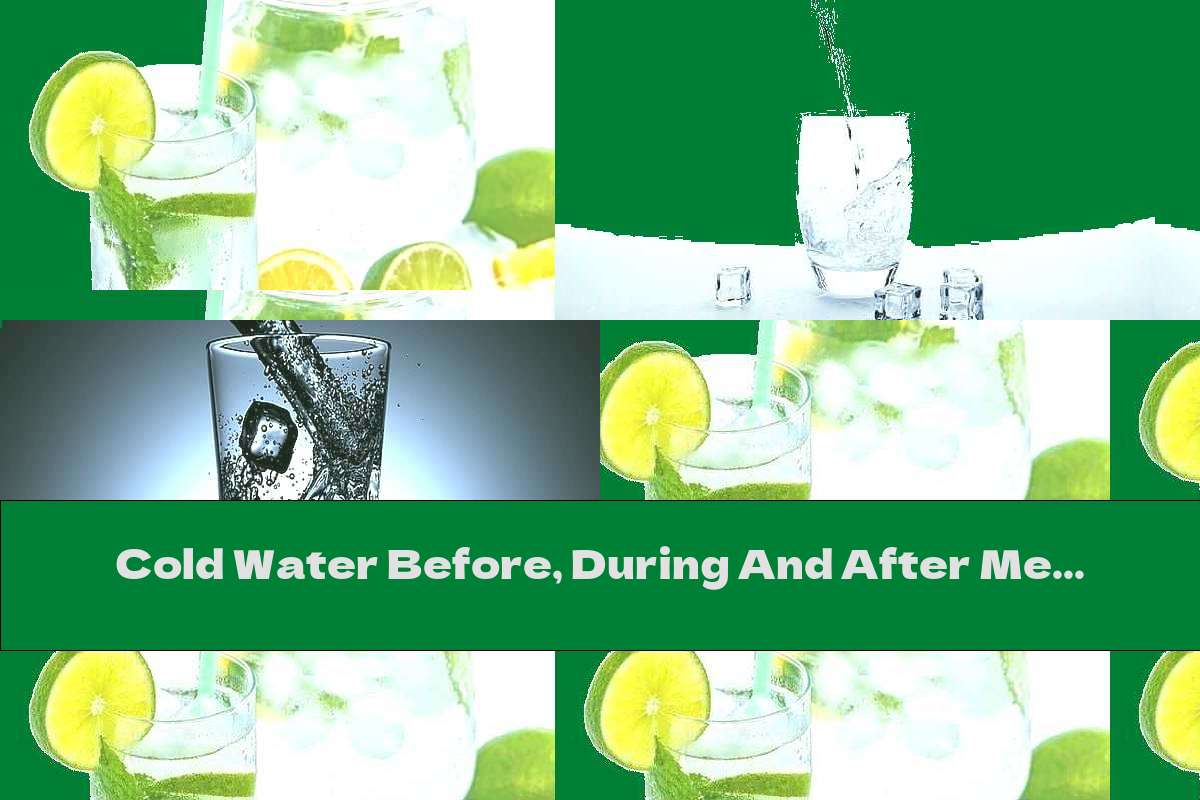 Cold Water Before, During And After Meals