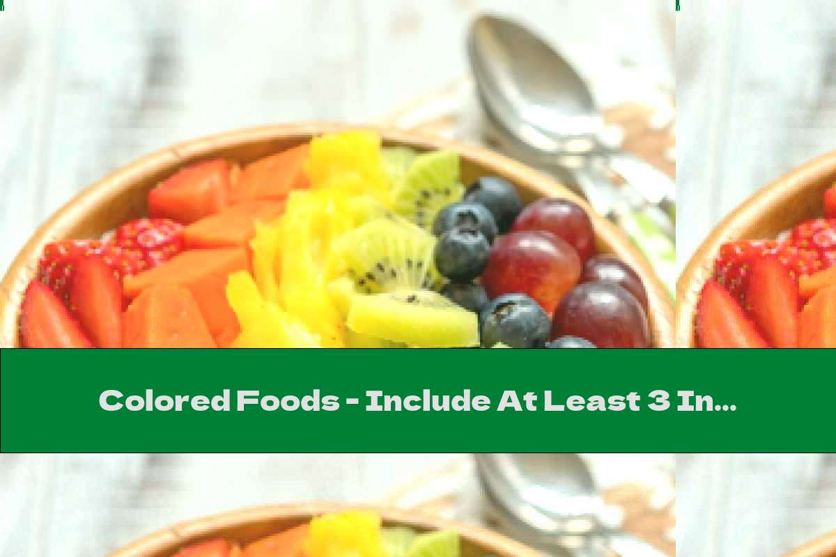 Colored Foods - Include At Least 3 In Each Meal