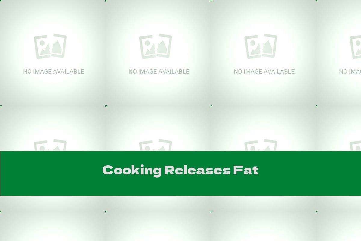 Cooking Releases Fat