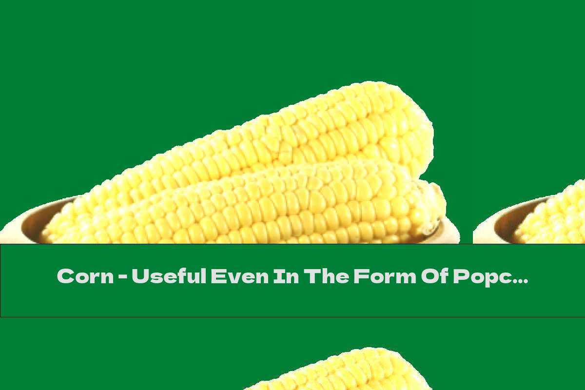 Corn - Useful Even In The Form Of Popcorn ?!