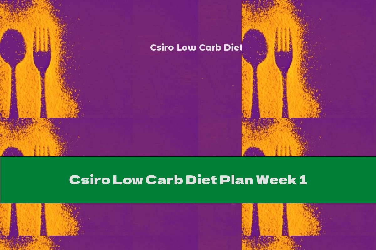 Csiro Low Carb Diet Plan Week 1